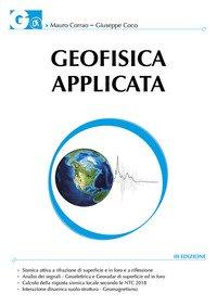 Geofisica applicata. Con particolare riferimento alle prospezioni sismiche, elettriche, elettromagnetiche e geotermiche