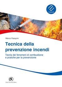 Tecnica prevenzione incendi. Teoria dei fenomeni di combustione e pratiche per la prevenzione