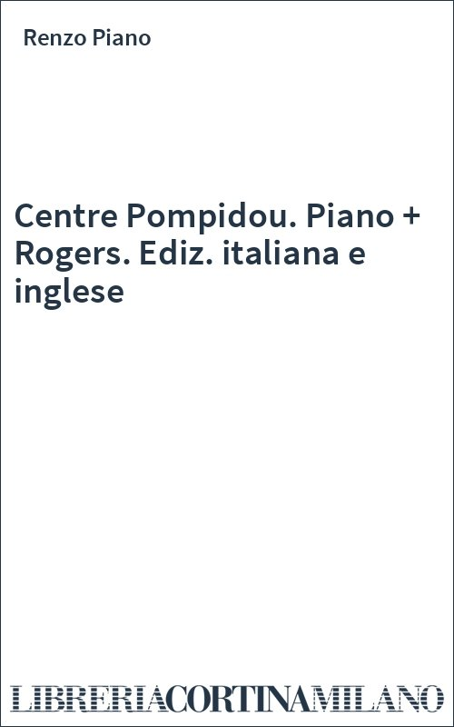 Centre Pompidou. Piano + Rogers. Ediz. italiana e inglese