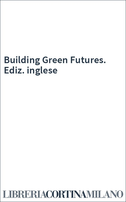 Building Green Futures. Ediz. inglese