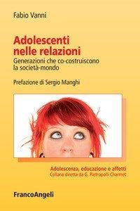 Adolescenti nelle relazioni. Generazioni che co-costruiscono la società-mondo