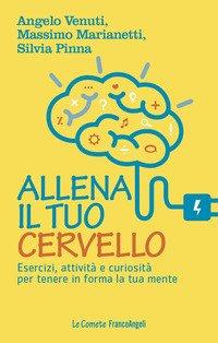 Allena il tuo cervello. Esercizi, attività e curiosità per tenere in forma la tua mente