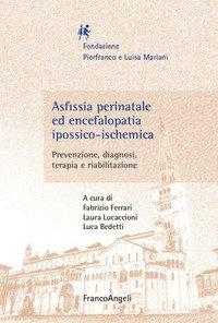 Asfissia perinatale ed encefalopatia ipossico-ischemica. Prevenzione, diagnosi, terapia e riabilitazione