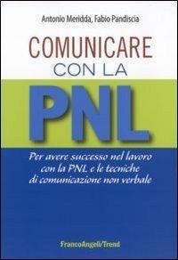 Comunicare con la PNL. Per avere successo nel lavoro con la PNL e le tecniche di comunicazione non verbale