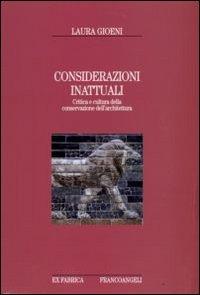 Considerazioni inattuali. Critica e cultura della conservazione dell'architettura