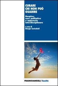 Curare chi non può guarire. Hospice: cure palliative e approccio interdisciplinare