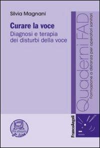 Curare la voce. Diagnosi e terapia dei disturbi della voce