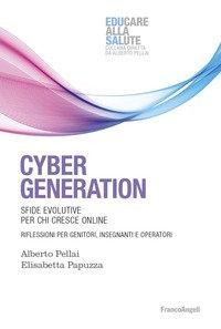 Cyber generation. Sfide evolutive per chi cresce online. Riflessioni per genitori, insegnanti e operatori