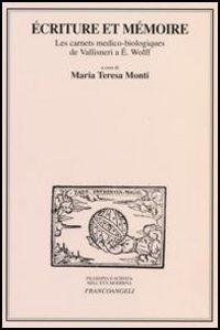 Ecriture et mémoire. Les carnets medico-biologiques de Vallisneri a E. Wolff. Atti delle Giornate di studio (Milano, 17-18 marzo 2005)