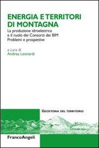 Energia e territori di montagna. La produzione idroelettrica e il ruolo dei Consorzi dei BIM. Problemi e prospettive