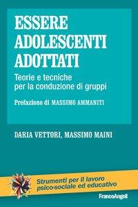 Essere adolescenti adottati. Teorie e tecniche per la conduzione di gruppi