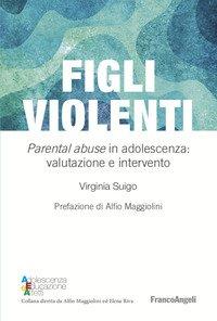 Figli violenti. «Parental abuse» in adolescenza: valutazione e intervento