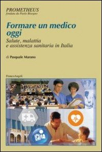 Formare un medico oggi. Salute, malattia e assistenza sanitaria in Italia
