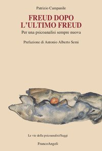 Freud dopo l'ultimo Freud. Per una psicoanalisi sempre nuova