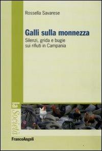 Galli sulla monnezza. Silenzi, grida e bugie sui rifiuti in Campania