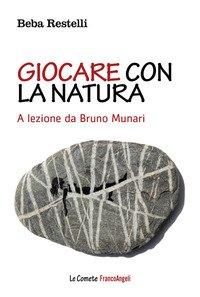 Giocare con la natura. A lezione da Bruno Munari