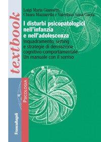 I disturbi psicopatologici nell'infanzia e nell'adolescenza. Inquadramento, setting e strategie di derivazione cognitivo-comportamentale. Un manuale con il sorriso