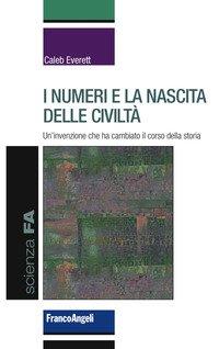 I numeri e la nascita delle civiltà. Un'invenzione che ha cambiato il corso della storia