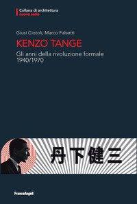 Kenzo Tange. Gli anni della rivoluzione formale 1940-1970
