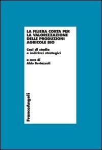 La filiera corta per la valorizzazione delle produzioni agricole bio. Casi di studio e indirizzi strategici