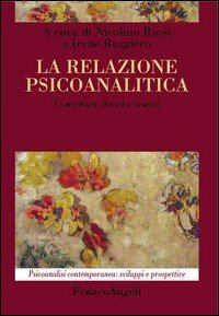 La relazione psicoanalitica. Contributi clinici e teorici