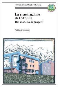 La ricostruzione di L'Aquila. Dal modello ai progetti