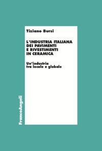 L'industria italiana dei pavimenti e rivestimenti in ceramica. Un'industria tra locale e globale