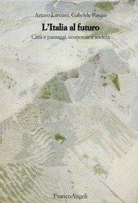 L'Italia al futuro. Città e paesaggi, economie e società