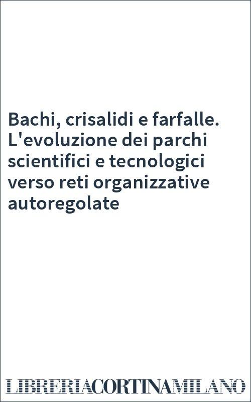 Bachi, crisalidi e farfalle. L'evoluzione dei parchi scientifici e tecnologici verso reti organizzative autoregolate
