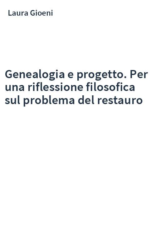 Genealogia e progetto. Per una riflessione filosofica sul problema del restauro