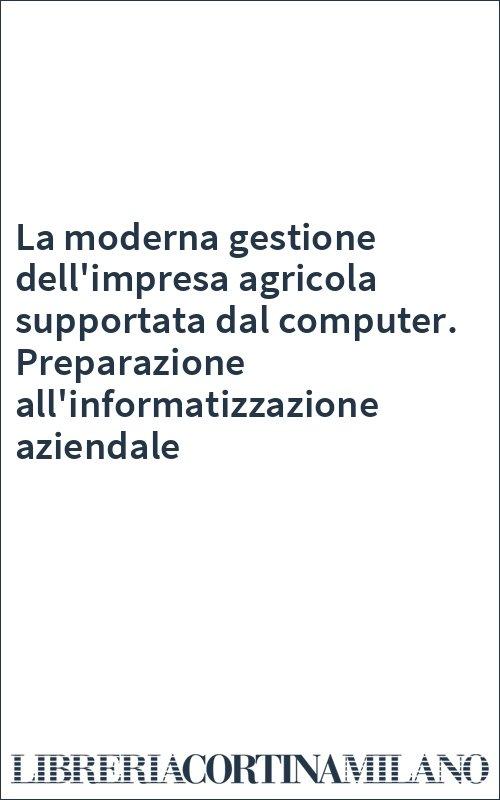 La moderna gestione dell'impresa agricola supportata dal computer. Preparazione all'informatizzazione aziendale