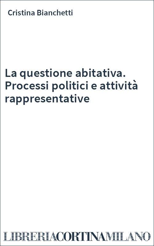 La questione abitativa. Processi politici e attività rappresentative