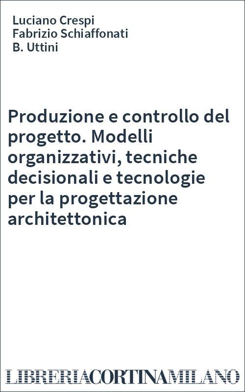 Produzione e controllo del progetto. Modelli organizzativi, tecniche decisionali e tecnologie per la progettazione architettonica