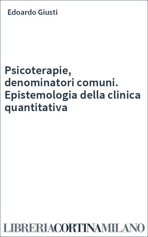 Psicoterapie, denominatori comuni. Epistemologia della clinica quantitativa