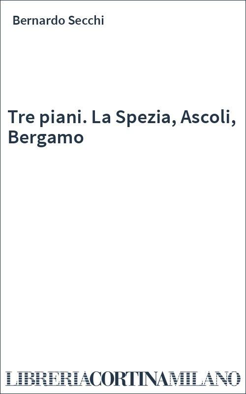Tre piani. La Spezia, Ascoli, Bergamo