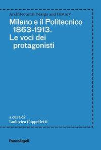 Milano e il Politecnico 1863-1913. Le voci dei protagonisti