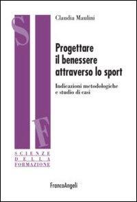 Progettare il benessere attraverso lo sport. Indicazioni metodologiche e studi di casi