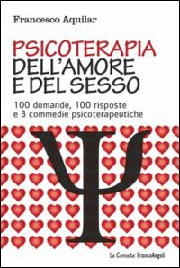 Psicoterapia dell'amore e del sesso. 100 domande, 100 risposte e 3 commedie psicoterapeutiche