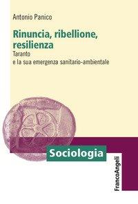 Rinuncia, ribellione, resilienza. Taranto e la sua emergenza sanitario-ambientale