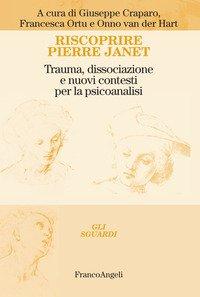 Riscoprire Pierre Janet. Trauma, dissociazione e nuovi contesti per la psicoanalisi