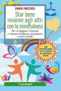 Star bene insieme agli altri con la mindfulness. Per sviluppare relazioni e vincere timidezza, insicurezza e ansia sociale