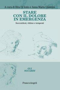 Stare con il dolore in emergenza. Soccorritori, vittime e terapeuti