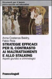 Strategie efficaci per il contrasto ai maltrattamenti e allo stalking. Aspetti giuridici e criminologici