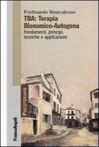 TBA: terapia bionomico-autogena. Fondamenti, principi, tecniche e applicazioni