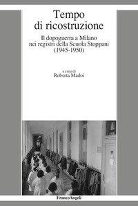 Tempo di ricostruzione. Il dopoguerra a Milano nei registri della Scuola Stoppani (1945-1950)