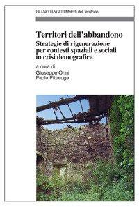 Territori dell'abbandono. Strategie di rigenerazione per contesti spaziali e sociali in crisi demografica
