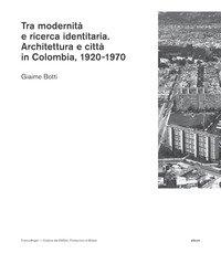 Tra modernità e ricerca identitaria. Architettura e città in Colombia, 1920-1970