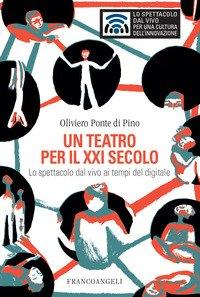 Un teatro per il XXI secolo. Lo spettacolo dal vivo ai tempi del digitale