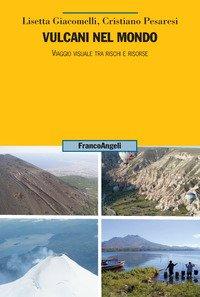 Vulcani nel mondo. Viaggio visuale tra rischi e risorse