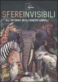 Sfere invisibili all'interno degli habitat animali. Catalogo della mostra (Modena, 16 settembre 2011-19 febbraio 2012)